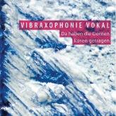 Vibraxophonie (2013): Da haben die Dornen Rosen getragen